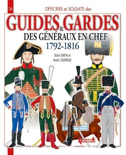 Officiers et soldats des Guides & Gardes des généraux en chef, 1792-1816 - Didier Davin & André Jouineau
