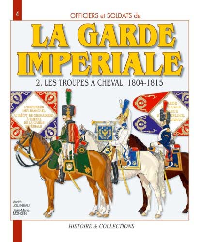 Officiers et soldats de la Garde impériale 1804-1815, tome 2