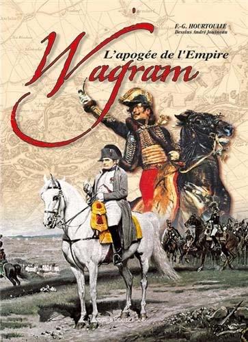Wagram, l'apogée de l'Empire - François-Guy Hourtoulle & André Jouineau