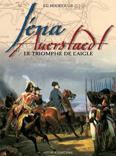 Iéna - Auerstaedt, le triomphe de l'Aigle - François-Guy Hourtoulle & André Jouineau